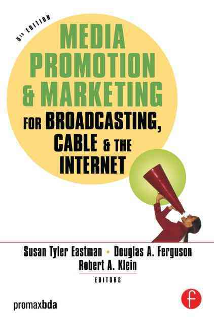 Media Promotion And Marketing for Broadcasting, Cable And the Internet By Eastman, Susan Tyler (EDT)/ Ferguson, Douglas A. (EDT)/ Klein, Robert A. (EDT)