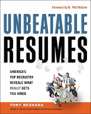 Unbeatable Resumes By Beshara, Tony/ McGraw, Phillip C., Ph.D. (FRW)